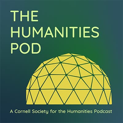 The Humanities Pod: A Cornell Society for the Humanities Podcast